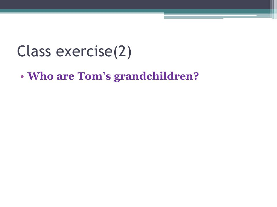 Class exercise(2) Who are Tom's grandchildren