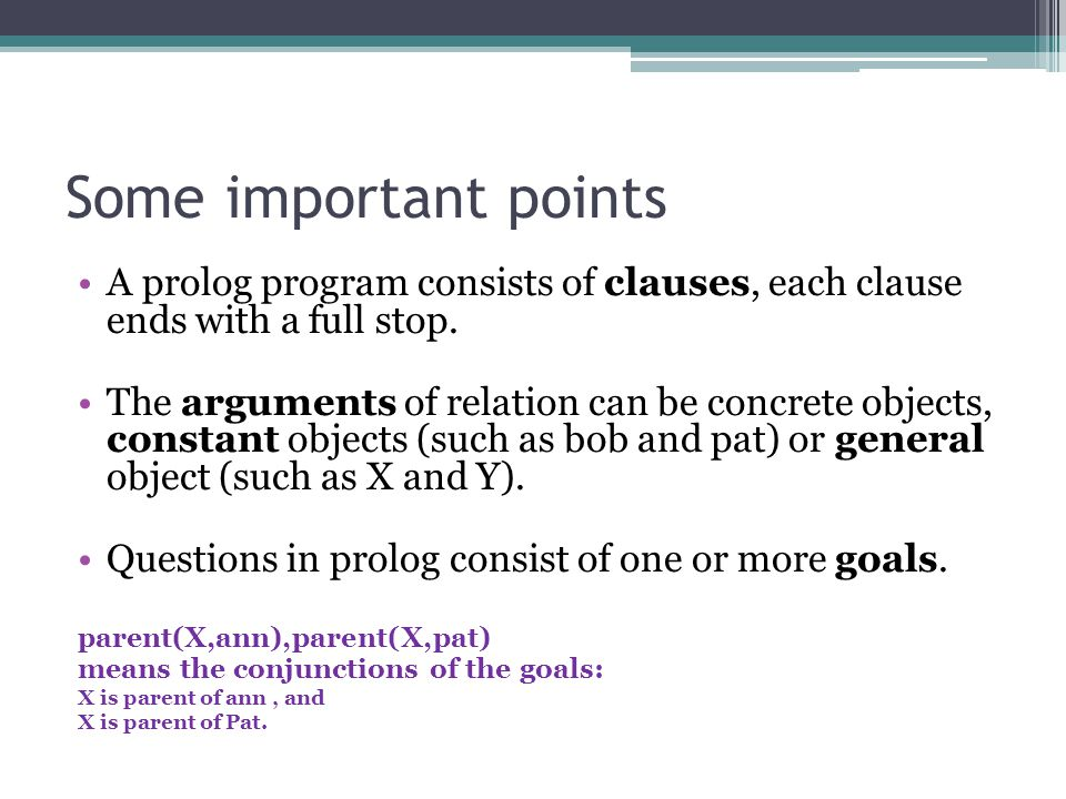 Some important points A prolog program consists of clauses, each clause ends with a full stop.