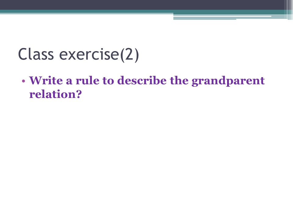 Class exercise(2) Write a rule to describe the grandparent relation
