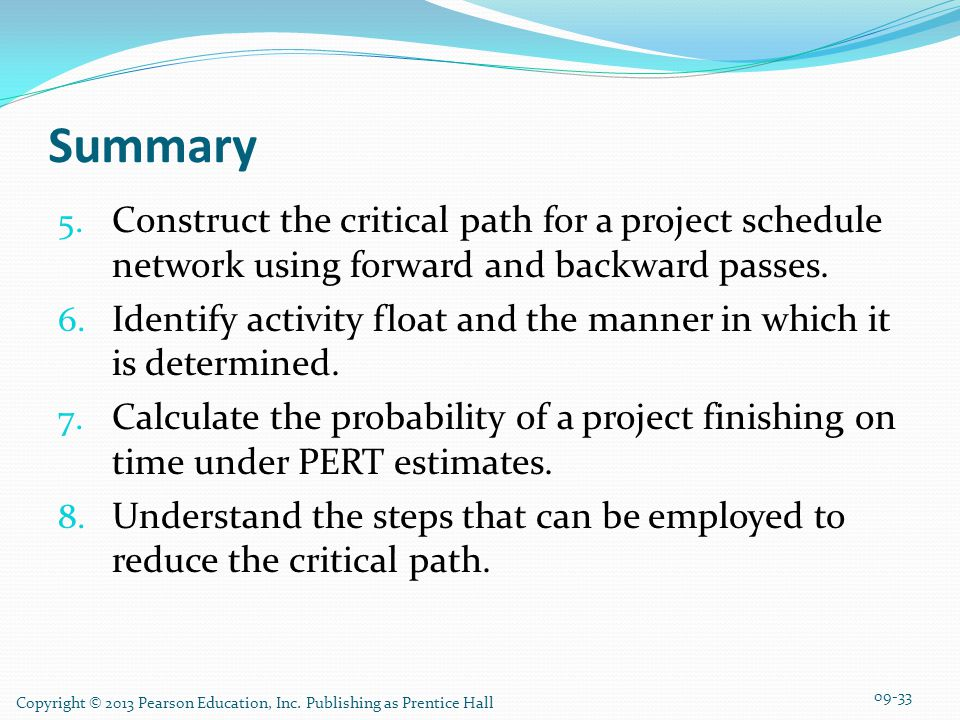 Summary Construct the critical path for a project schedule network using forward and backward passes.