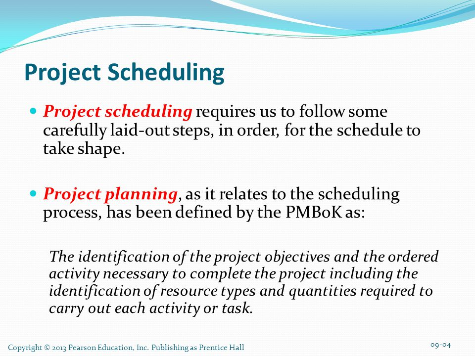 Project Scheduling Project scheduling requires us to follow some carefully laid-out steps, in order, for the schedule to take shape.