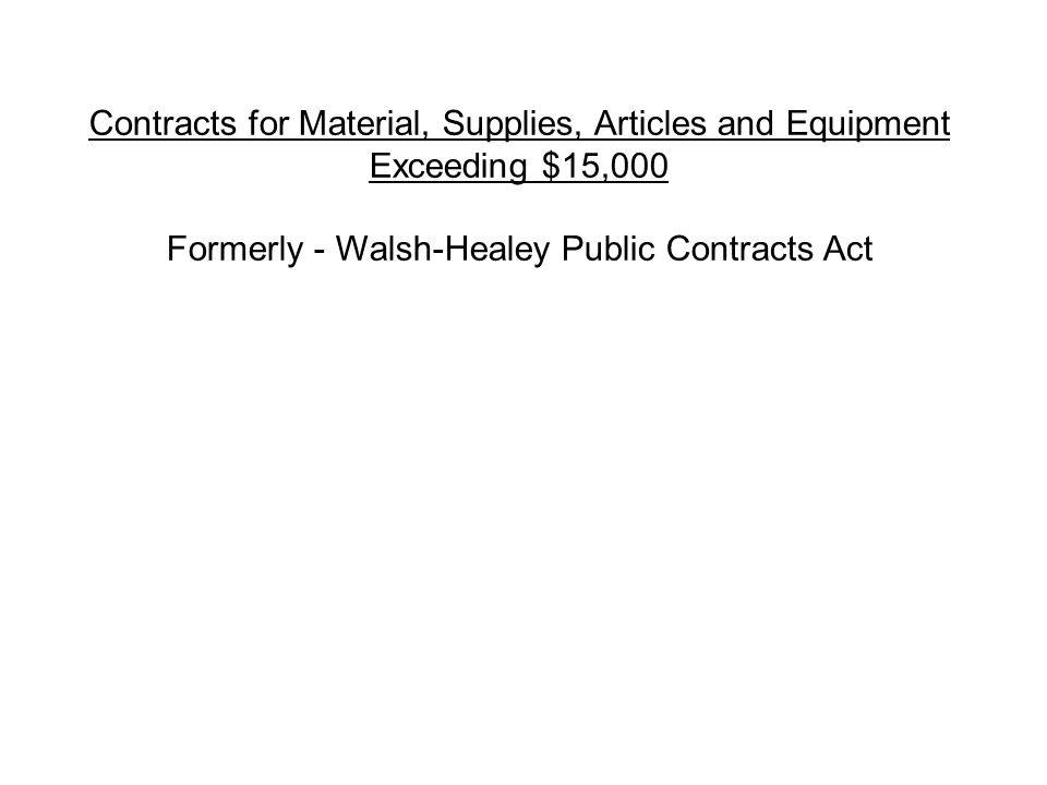 Formerly - Walsh-Healey Public Contracts Act
