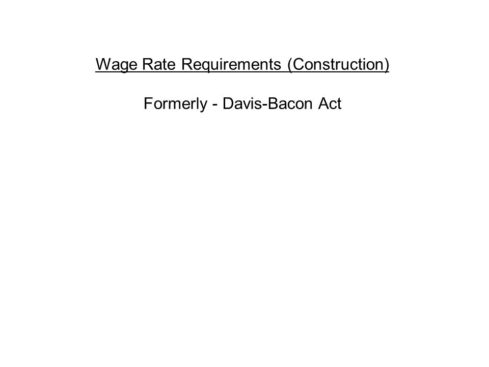 Wage Rate Requirements (Construction) Formerly - Davis-Bacon Act
