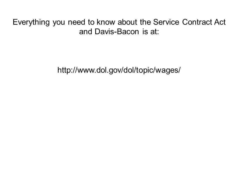 Everything you need to know about the Service Contract Act and Davis-Bacon is at: