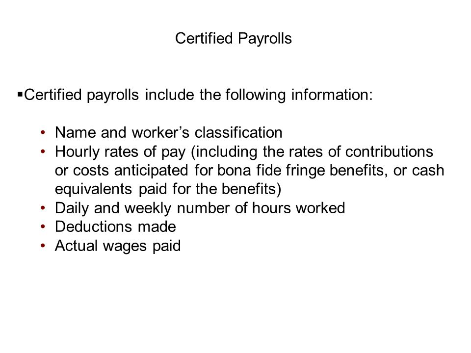 Certified Payrolls Certified payrolls include the following information: Name and worker's classification.