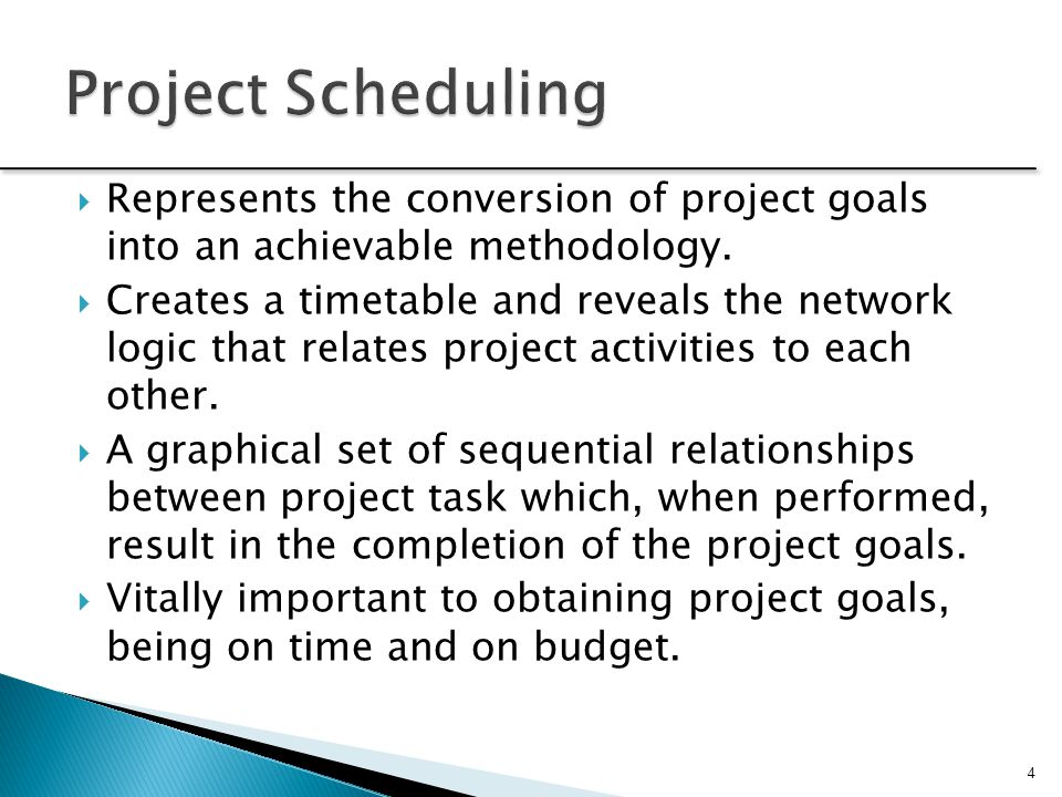 Project Scheduling Represents the conversion of project goals into an achievable methodology.