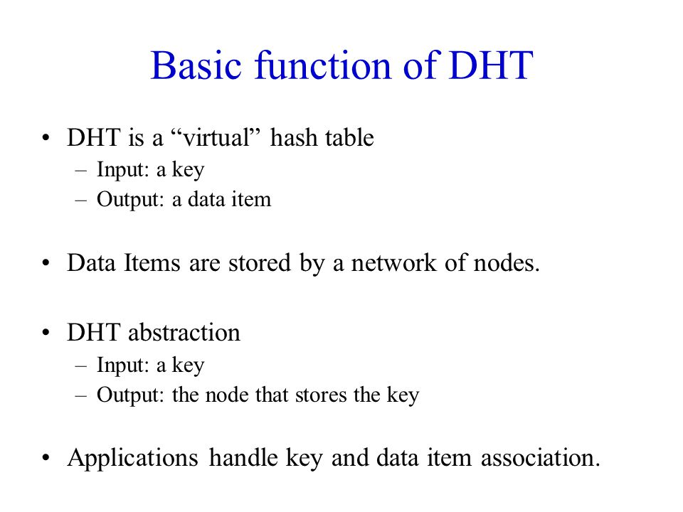 Basic function of DHT DHT is a virtual hash table