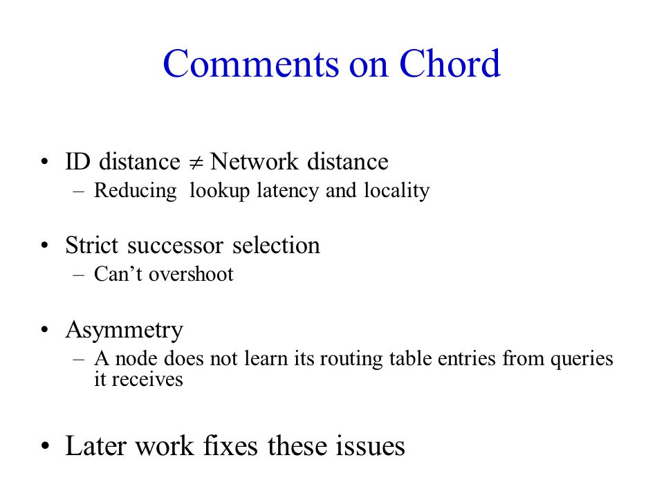 Comments on Chord Later work fixes these issues