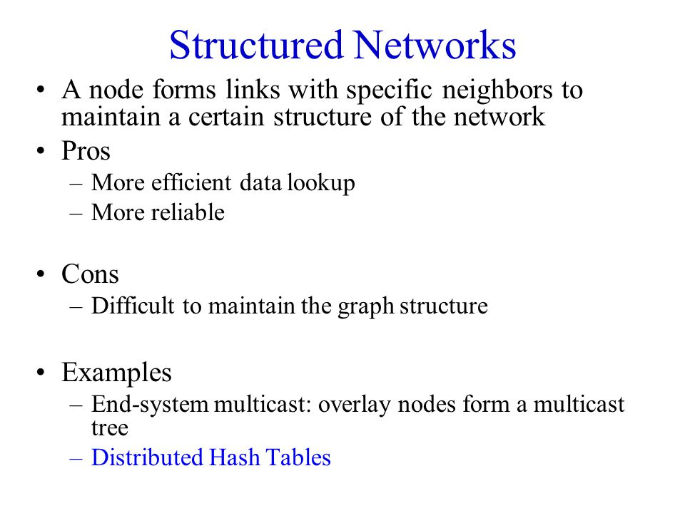 Structured Networks A node forms links with specific neighbors to maintain a certain structure of the network.