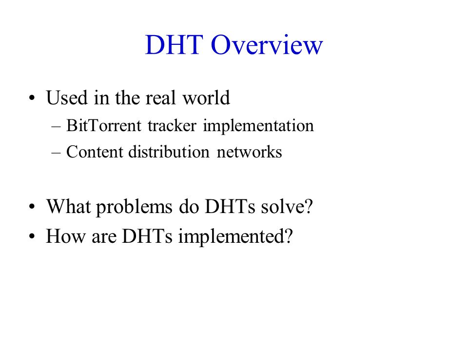 DHT Overview Used in the real world What problems do DHTs solve