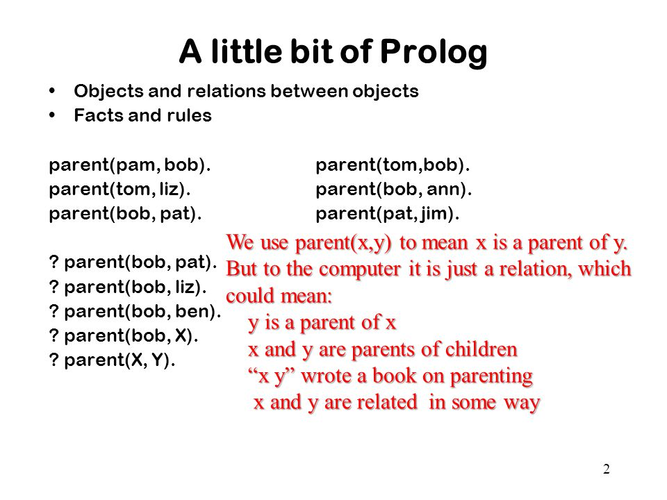 A little bit of Prolog We use parent(x,y) to mean x is a parent of y.