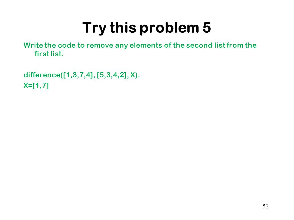 Try this problem 5 Write the code to remove any elements of the second list from the first list.