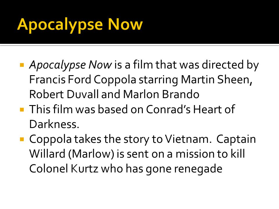 Apocalypse Now Apocalypse Now is a film that was directed by Francis Ford Coppola starring Martin Sheen, Robert Duvall and Marlon Brando.