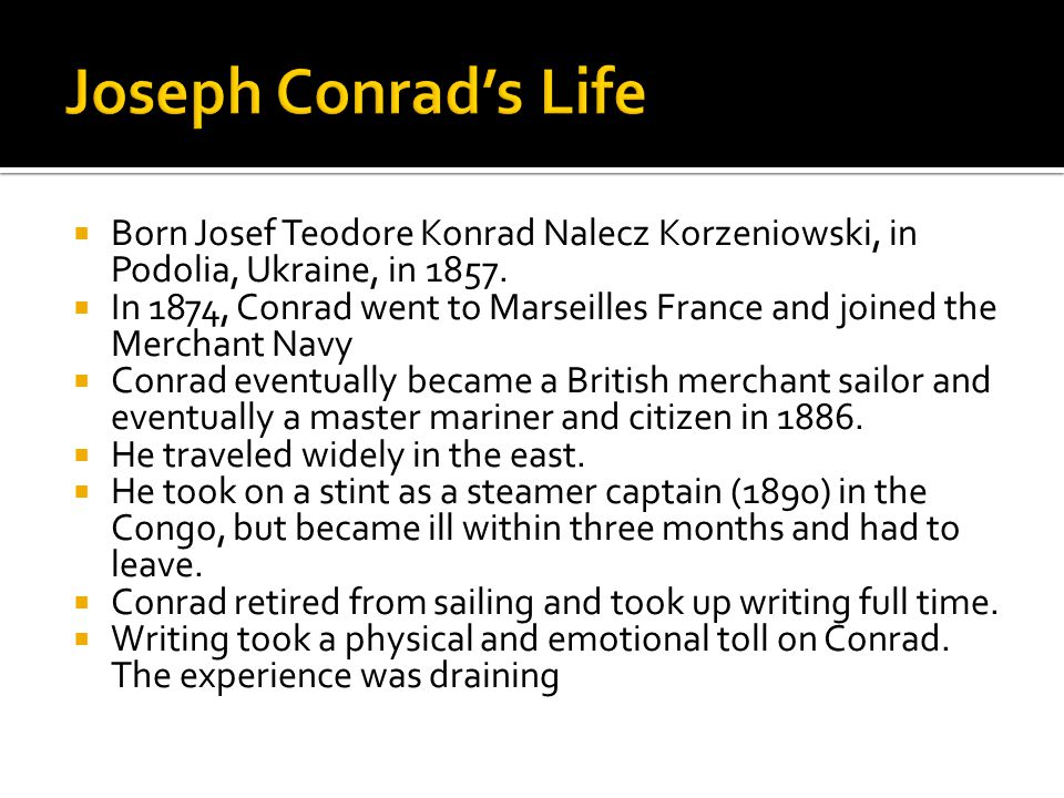 Joseph Conrad's Life Born Josef Teodore Konrad Nalecz Korzeniowski, in Podolia, Ukraine, in 1857.