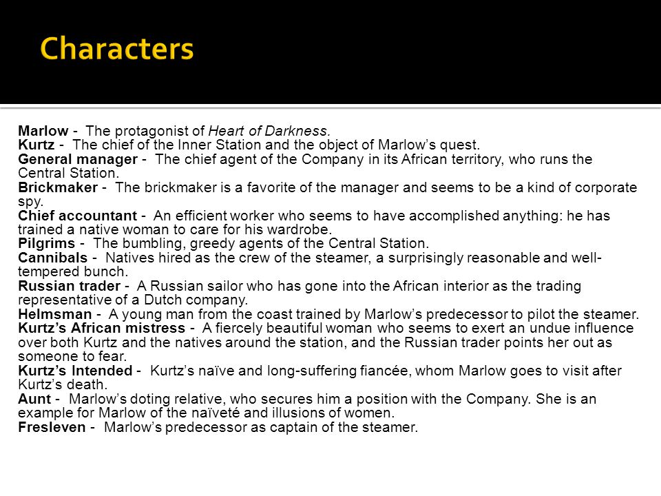 Characters Marlow - The protagonist of Heart of Darkness.