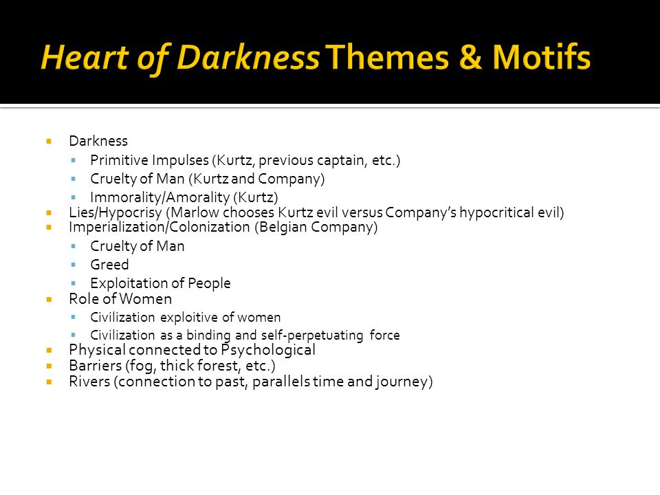 main motifs in heart of darkness by joseph conrad In that sense, symbolism of light and darkness plays central role in the interpretation of conrad's novel heart of darkness literary spotlight introduction of heart of darkness.