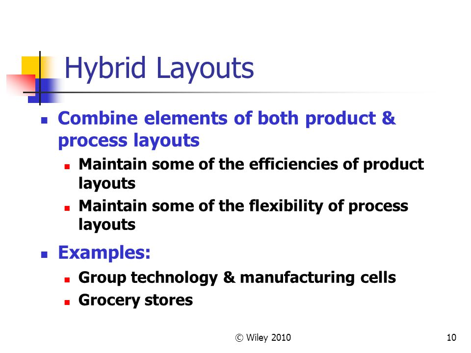Hybrid Layouts Combine elements of both product & process layouts