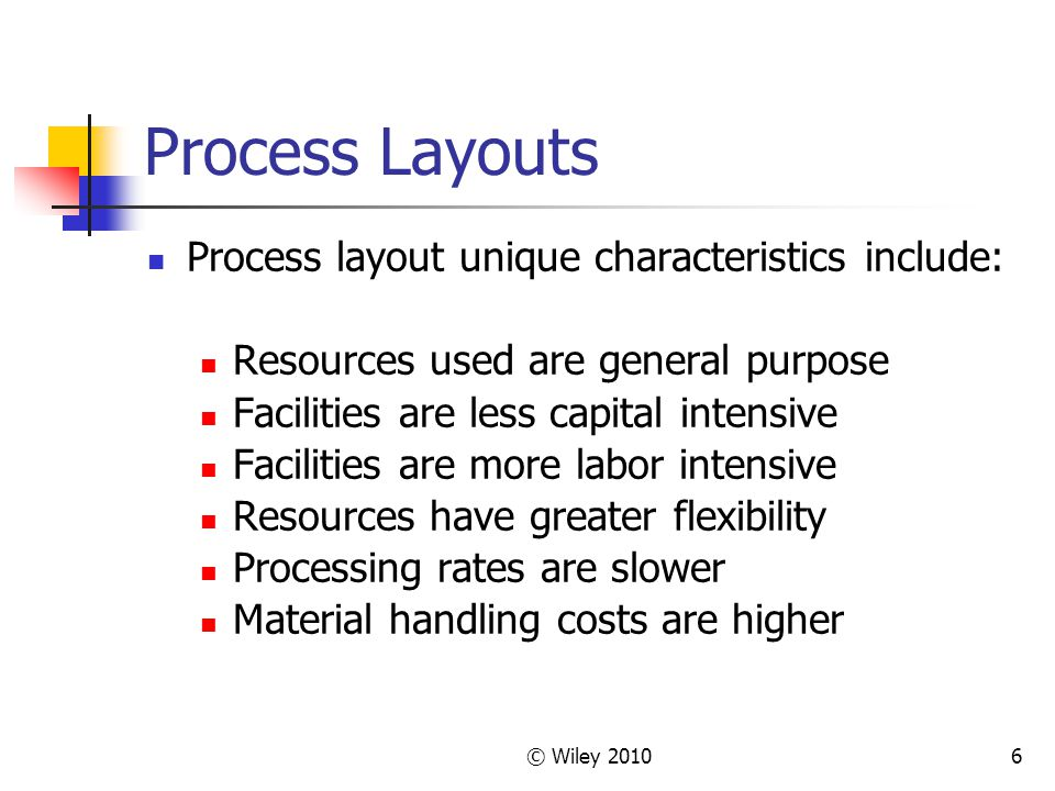 Process Layouts Process layout unique characteristics include: