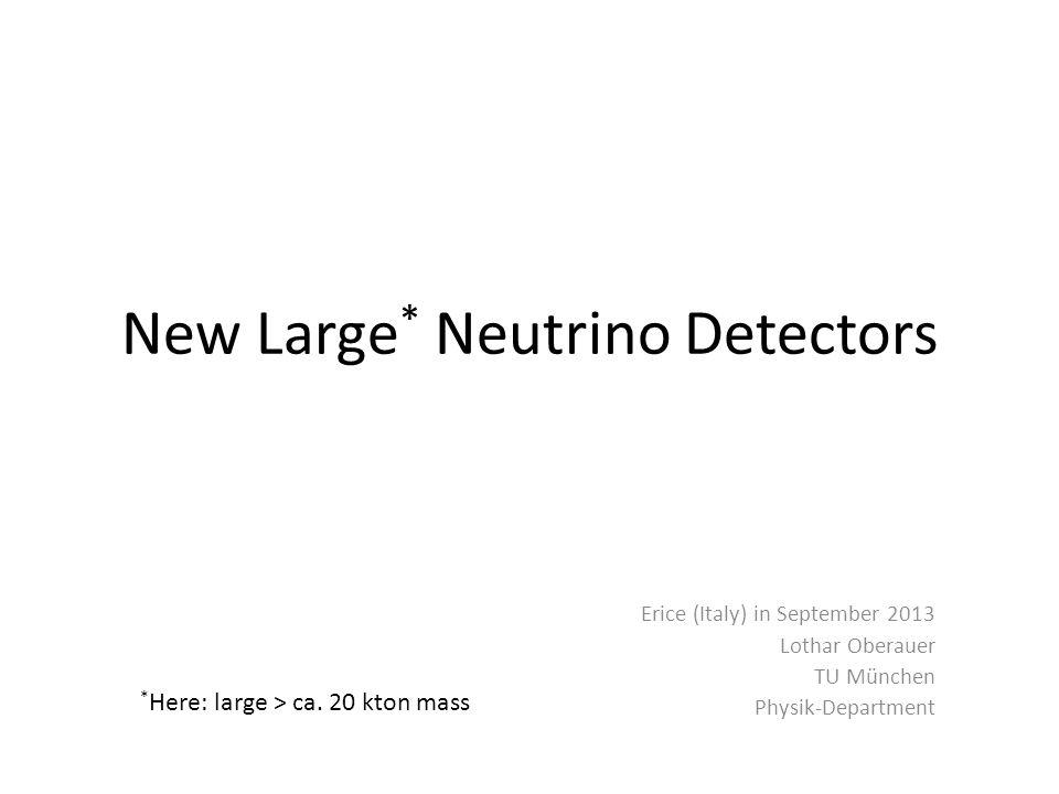 New Large* Neutrino Detectors