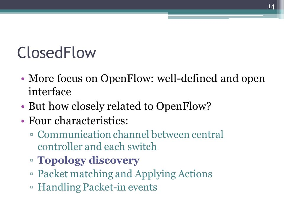 ClosedFlow More focus on OpenFlow: well-defined and open interface