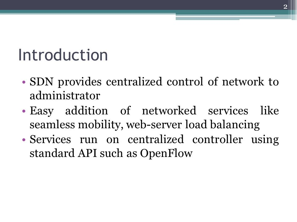 Introduction SDN provides centralized control of network to administrator.