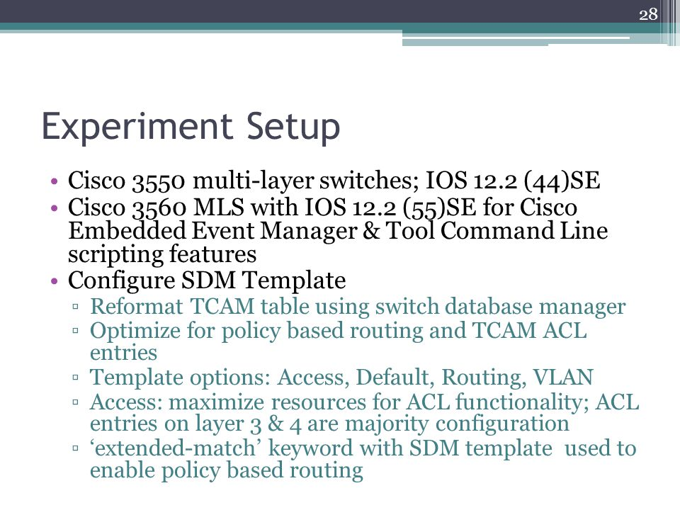Experiment Setup Cisco 3550 multi-layer switches; IOS 12.2 (44)SE