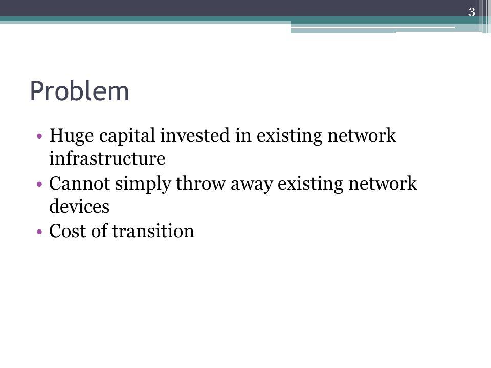 Problem Huge capital invested in existing network infrastructure