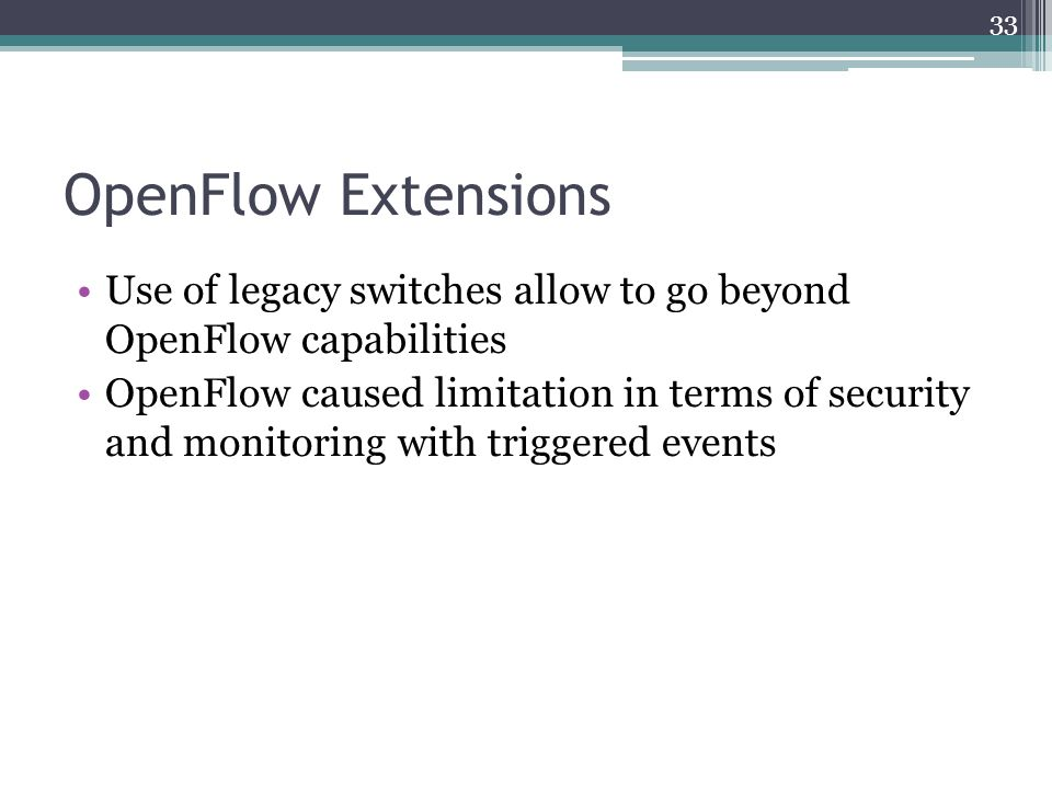 OpenFlow Extensions Use of legacy switches allow to go beyond OpenFlow capabilities.