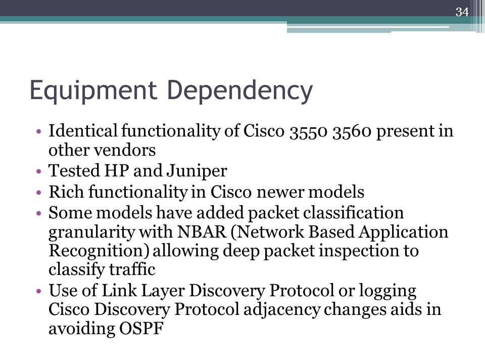 Equipment Dependency Identical functionality of Cisco 3550 3560 present in other vendors. Tested HP and Juniper.