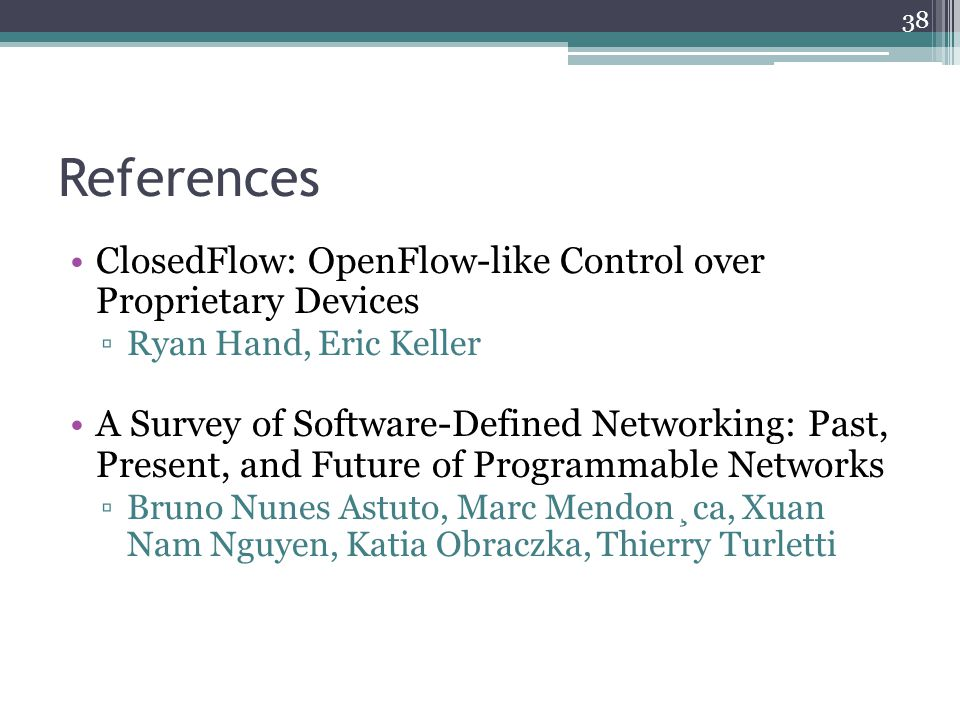 References ClosedFlow: OpenFlow-like Control over Proprietary Devices