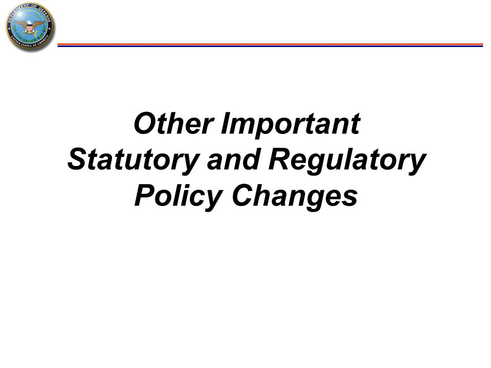 Other Important Statutory and Regulatory Policy Changes