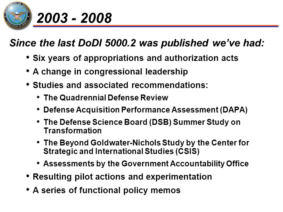 2003 - 2008 Since the last DoDI 5000.2 was published we've had: