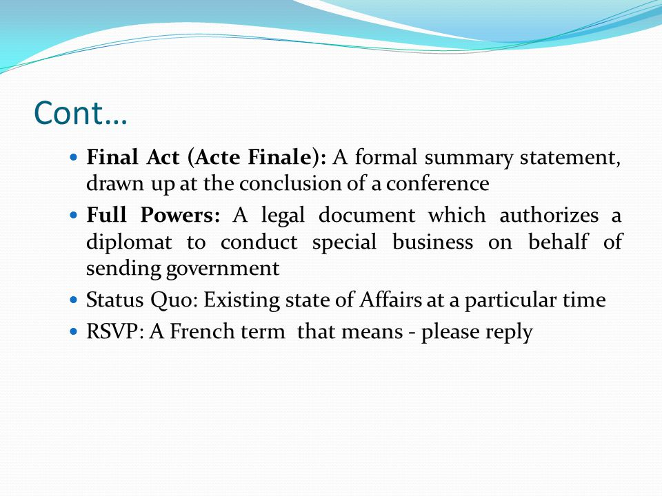 Cont… Final Act (Acte Finale): A formal summary statement, drawn up at the conclusion of a conference.