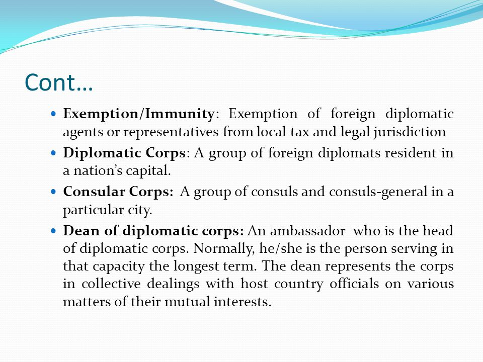 Cont… Exemption/Immunity: Exemption of foreign diplomatic agents or representatives from local tax and legal jurisdiction.