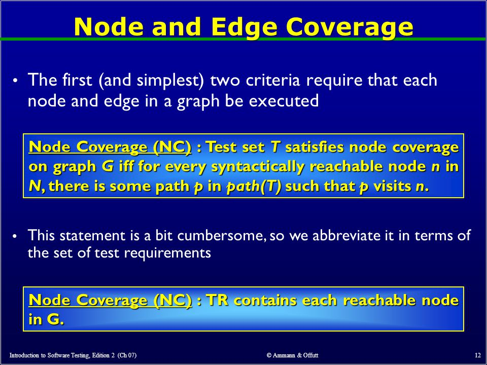 Node and Edge Coverage The first (and simplest) two criteria require that each node and edge in a graph be executed.