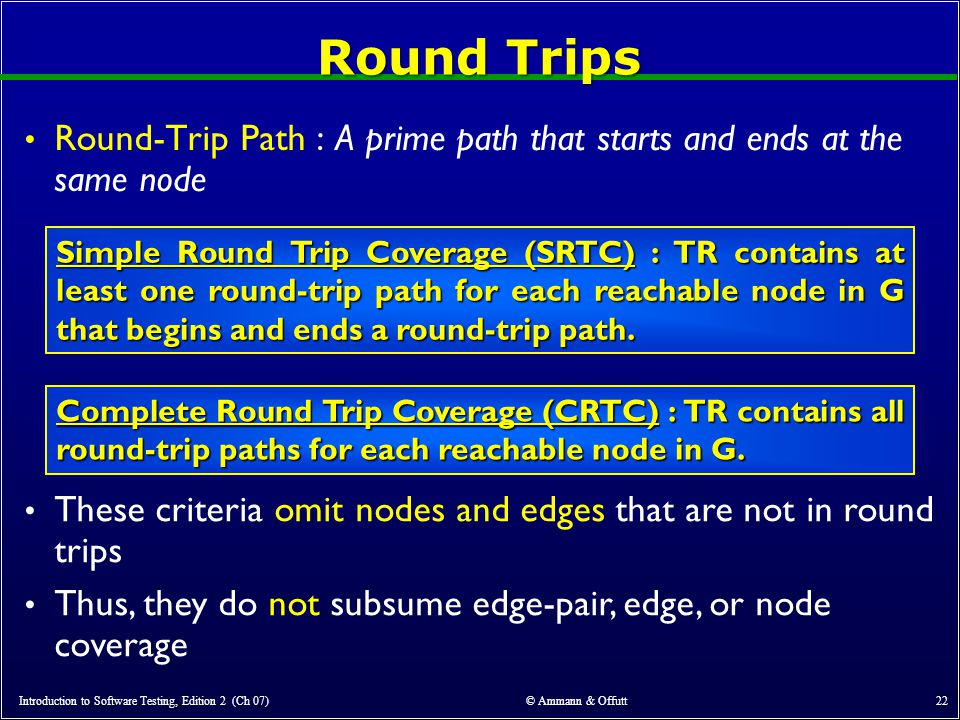 Round Trips Round-Trip Path : A prime path that starts and ends at the same node.