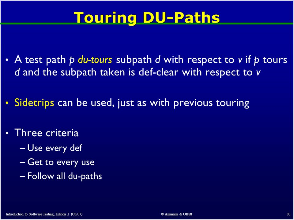 Touring DU-Paths A test path p du-tours subpath d with respect to v if p tours d and the subpath taken is def-clear with respect to v.