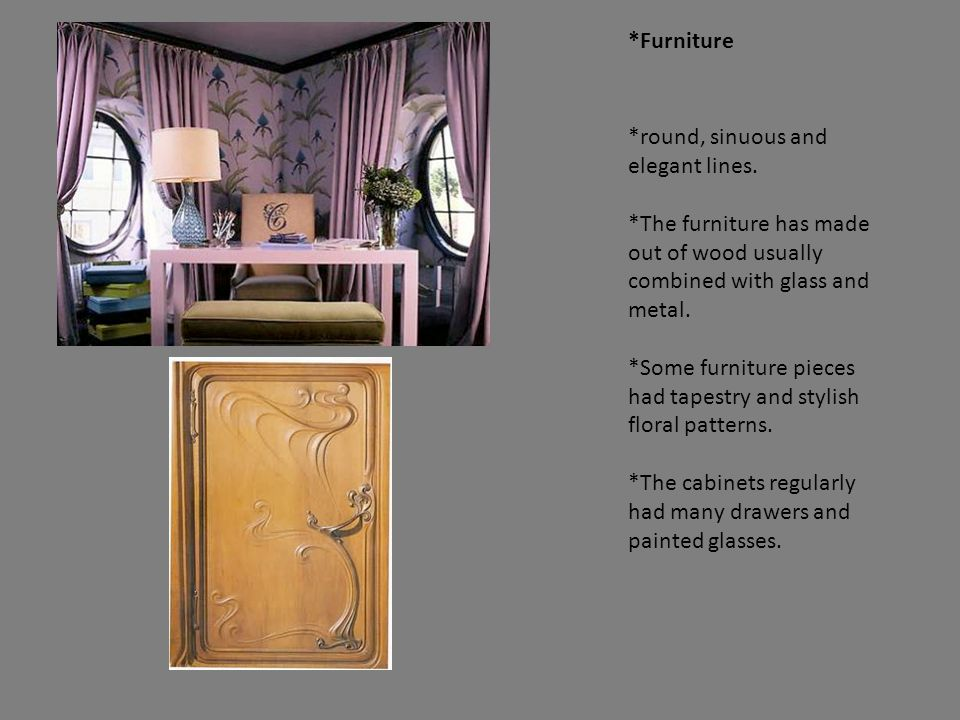 *Furniture *round, sinuous and elegant lines. *The furniture has made out of wood usually combined with glass and metal.