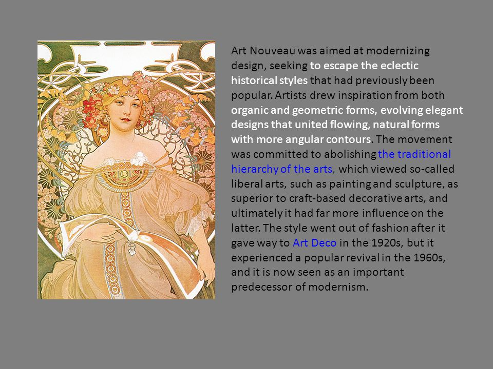 Art Nouveau was aimed at modernizing design, seeking to escape the eclectic historical styles that had previously been popular.
