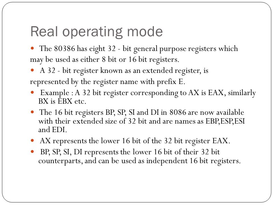 Real operating mode The has eight 32 - bit general purpose registers which. may be used as either 8 bit or 16 bit registers.
