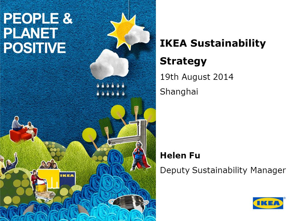 PEOPLE & PLANET POSITIVE IKEA Sustainability Strategy 19th August 2014