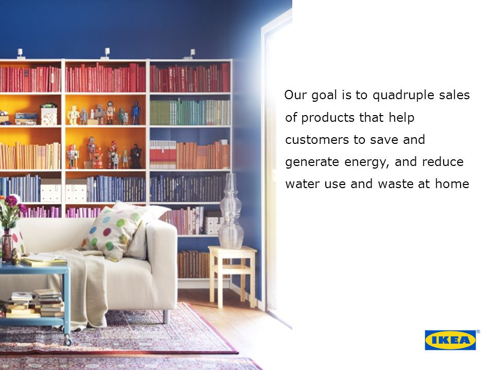 Our goal is to quadruple sales of products that help customers to save and generate energy, and reduce water use and waste at home