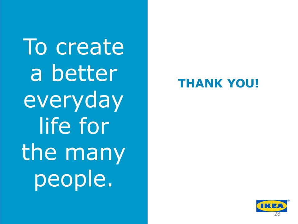 To create a better everyday life for the many people. THANK YOU!
