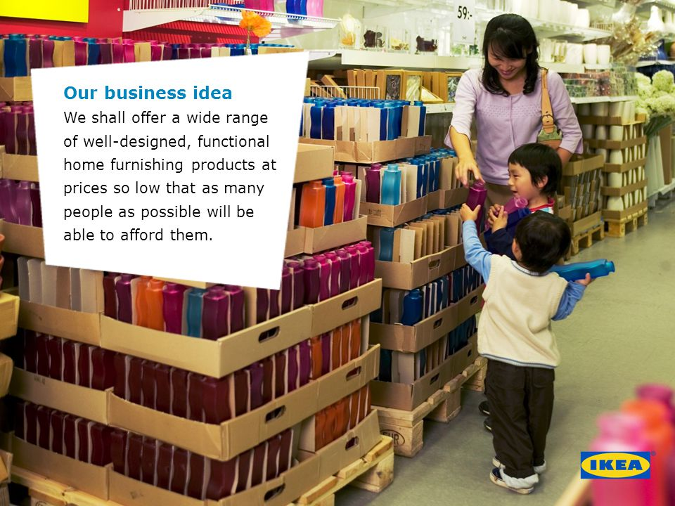 Our business idea We shall offer a wide range