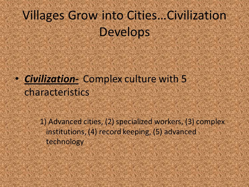 Villages Grow into Cities…Civilization Develops