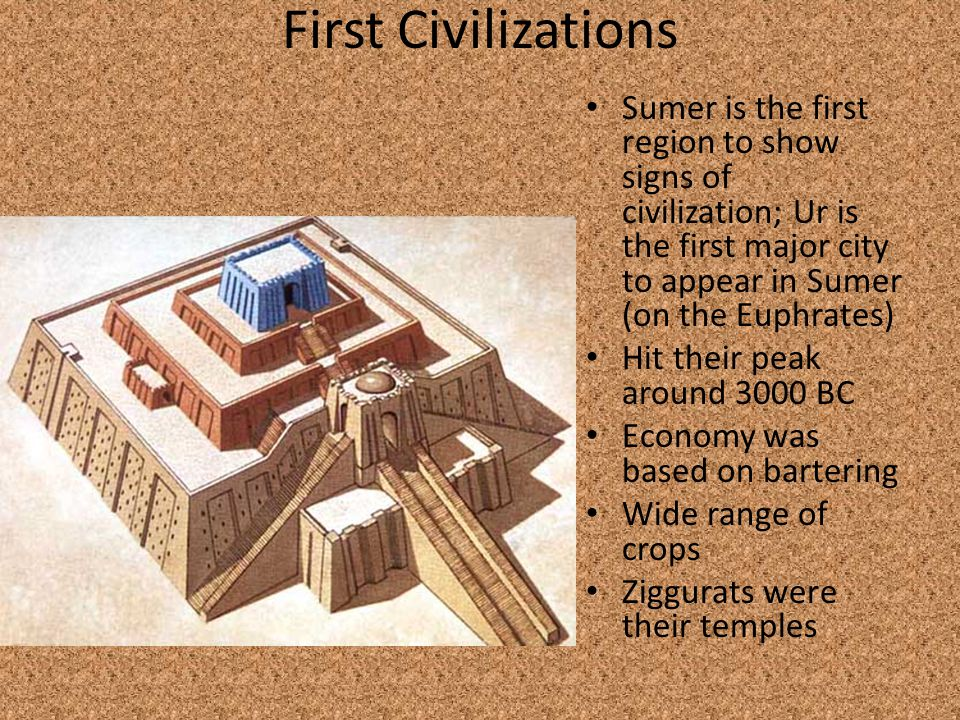 First Civilizations Sumer is the first region to show signs of civilization; Ur is the first major city to appear in Sumer (on the Euphrates)