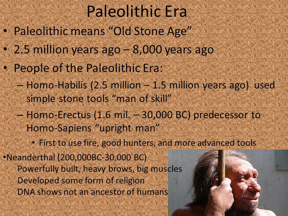 Paleolithic Era Paleolithic means Old Stone Age