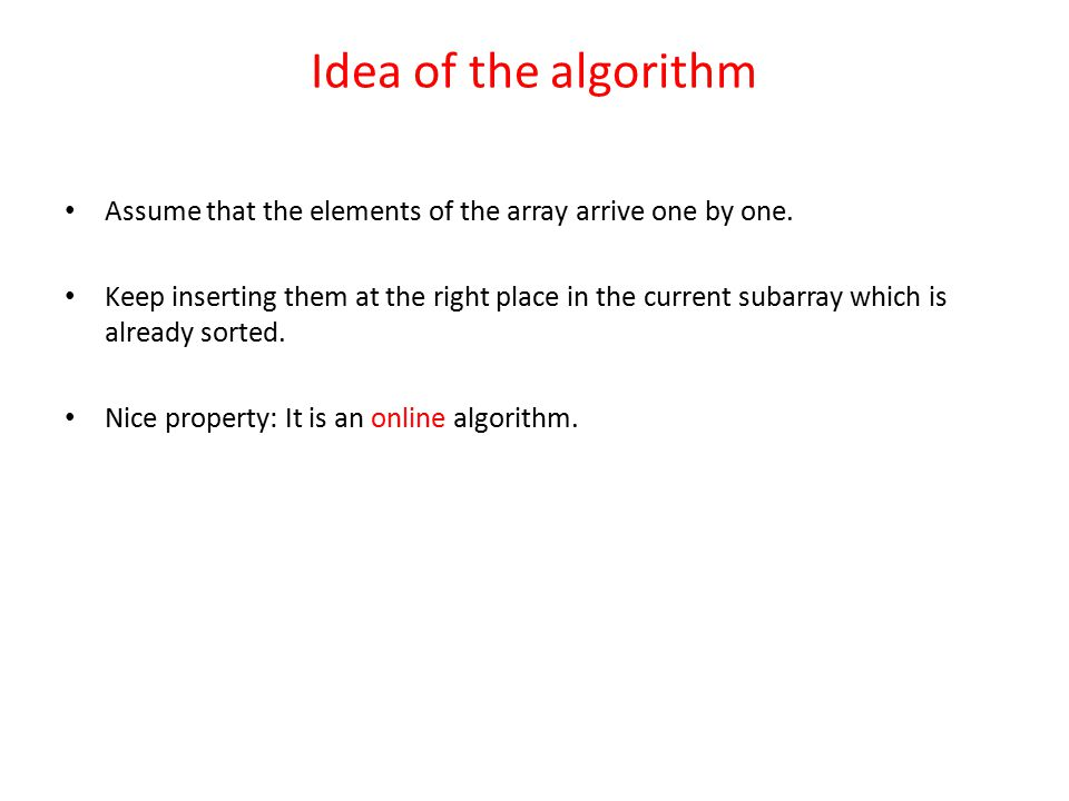 Idea of the algorithm Assume that the elements of the array arrive one by one.
