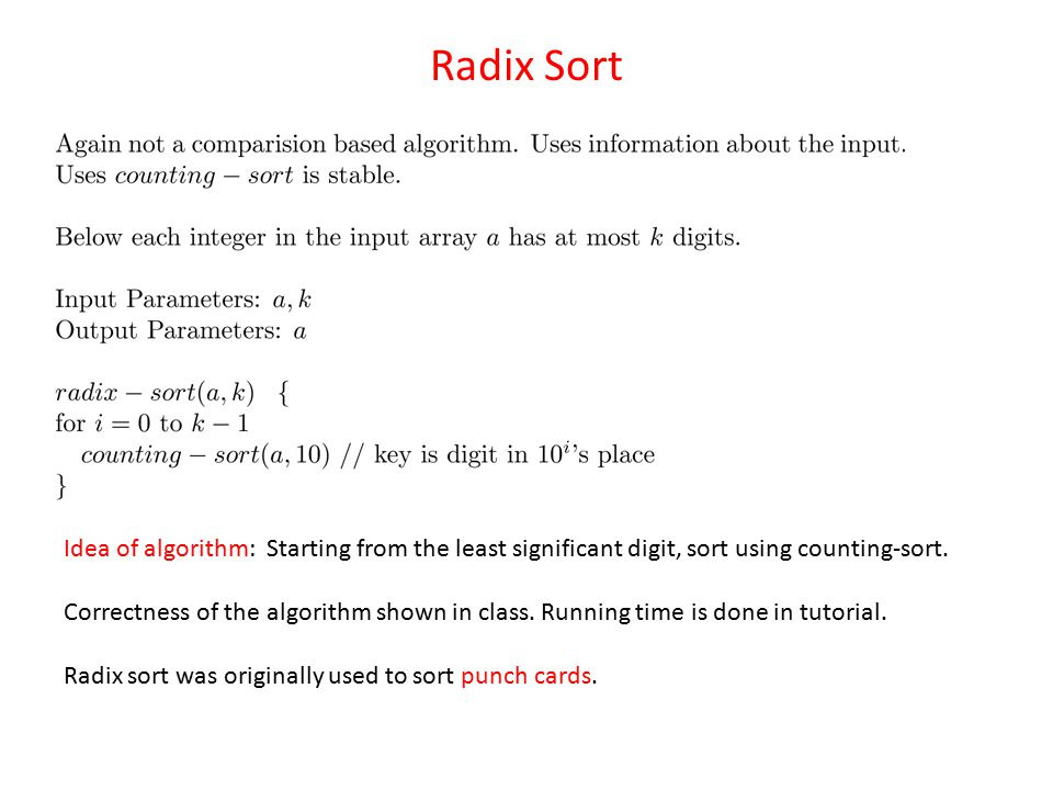 Radix Sort Idea of algorithm: Starting from the least significant digit, sort using counting-sort.