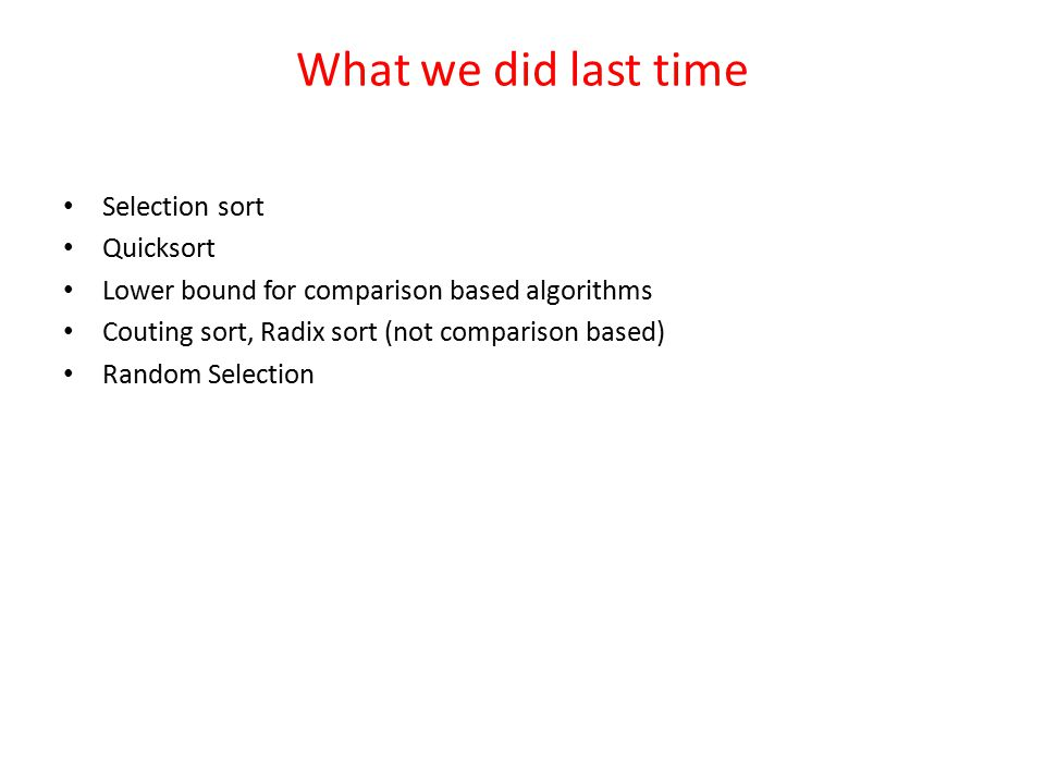 What we did last time Selection sort Quicksort